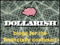 Visit dollarish's Dollarish Site
